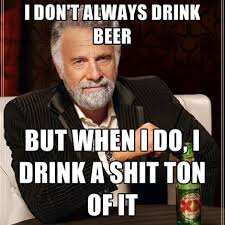 Beer Shits Meme - beer shits don t always drink beer but when i do i drink a shit