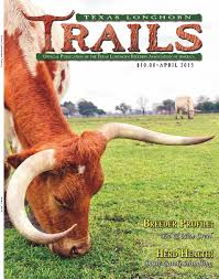 april 2015 texas longhorn trails magazine by texas longhorn trails
