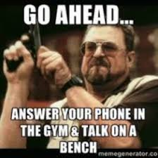 Answer Your Phone Meme - hilarious gym memes serious gym enthusiasts will crack up