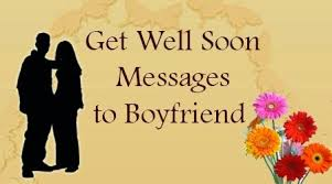 get well soon messages to boyfriend best wishes messages