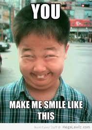 You Make Me Smile Meme - you make me smile like this megalawlz com