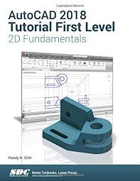 autocad tutorial with exle autocad 2018 tutorial first level 2d fundamentals by randy h shih