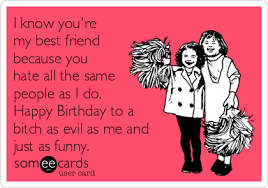 happy birthday best friend quotes crazy friends forever