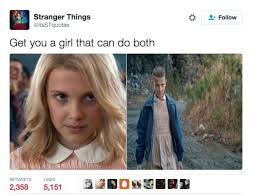 Why Not Have Both Meme - stranger things memes get you a girl that can do both meme 48