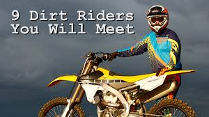 types of motocross bikes the 9 dirt bike riders you will meet youtube
