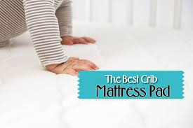 How To Choose Crib Mattress Best Crib Mattress Pad Buyers Guide And Product Reviews