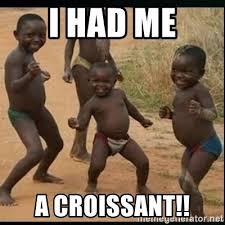 Croissant Meme - i had me a croissant dancing black kid meme generator