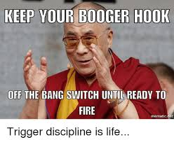 Hook Meme - keep your booger hook off the bang switch until ready to fire
