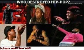 Hip Hop Memes - who destroyed hip hop memeplanet
