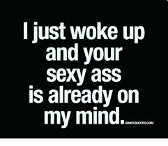 Sexy Ass Meme - i just woke up and your sexy ass is already on my mind ass meme