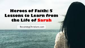 heroes of faith 5 vital lessons to learn from the life of sarah
