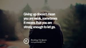 Quotes About Loving And Letting Go by 40 Quotes On Getting Over A Break Up After A Bad Relationship