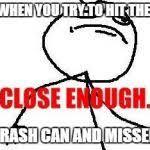Close Enough Meme - close enough meme generator imgflip