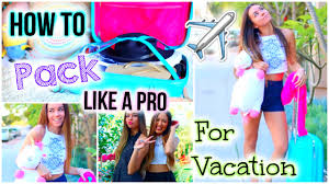 what to pack for vacation tips u0026 tricks to pack like a pro youtube