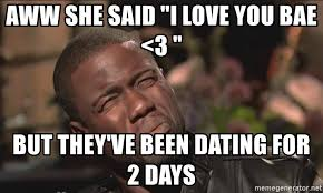 I Love You Bae Meme - aww she said i love you bae 3 but they ve been dating for 2 days