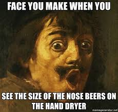 Hand Dryer Meme - face you make when you see the size of the nose beers on the hand
