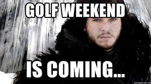 Winter Is Coming Meme - golf weekend is coming john snow winter is coming meme generator