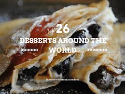 the 26 yummiest desserts from around the world the russian abroad