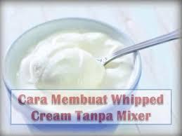 cara membuat whipped cream dengan blender cara membuat whipped cream tanpa mixer youtube