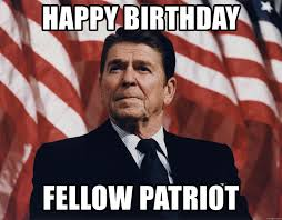 Ronald Meme - happy birthday fellow patriot patriotic ronald reagan meme generator