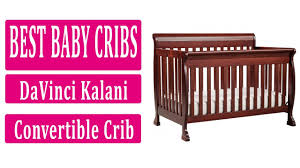 Davinci Kalani 4 In 1 Convertible Crib by Best Baby Cribs 2017 Top 3 Davinci Kalani Convertible Baby