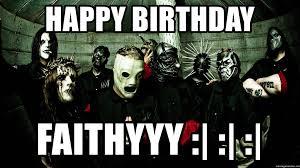Slipknot Memes - happy birthday faithyyy poser slipknot is poser meme