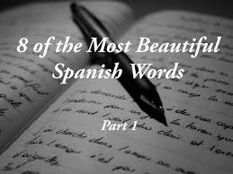 beautiful in spanish 8 of the most beautiful spanish words part i learn more than