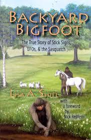 backyard bigfoot the true story of stick signs ufos u0026 the
