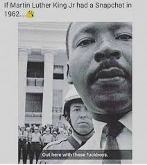 Mlk Memes - dopl3r com memes if martin luther king jr had a snapchat in 1962