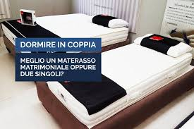 scelta materasso matrimoniale dormire in coppia meglio un materasso matrimoniale o due singoli