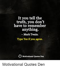 Mark Twain Memes - it you tell the truth you don t have to remember anything mark twain