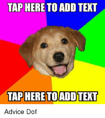 Add Text To Meme - tap here to add text tap here toaddtext advice dof advice meme