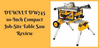 dewalt table saw review dewalt dw745 10 inch compact job site table saw review