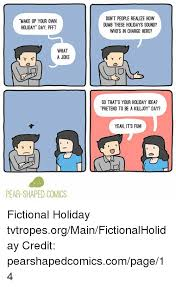 Make Your Own Meme Comic - make up your own holiday day pfft don t people realize how dumb