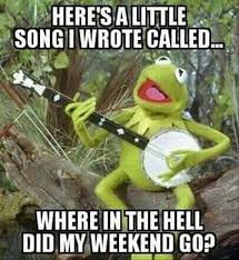 I Work Weekends Meme - it s friday