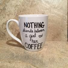 nothing stands between a and her coffee funny coffee mug