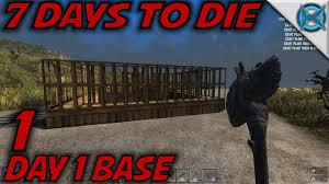 7 days to die ep 1 day 1 base let s play 7 days to die