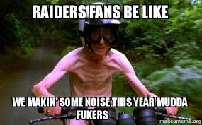 Raiders Fans Memes - raiders fans be like we makin some noise this year mudda fukers
