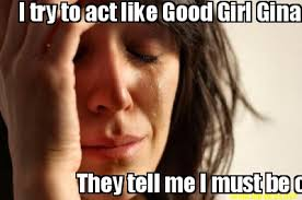 Good Girl Meme - meme maker i try to act like good girl gina they tell me i must