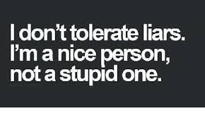Liar Memes - i don t tolerate liars i m a nice person not a stupid one meme
