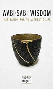 wabi sabi wisdom inspiration for an authentic life by andrea jacques