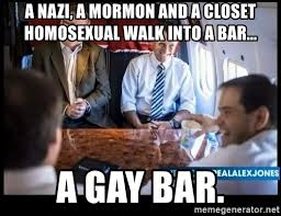 Closet Gay Meme - a nazi a mormon and a closet homosexual walk into a bar a gay