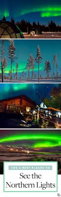 places you can see the northern lights the 6 best places to see the northern lights northern lights