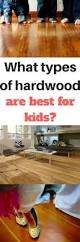 Best Type Of Laminate Flooring - what are the best types of hardwood floors for kids the