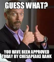 Approved Meme - meme maker guess what you have been approved today by chesapeake