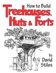 I Have Built A Treehouse - how to build treehouses huts and forts david stiles