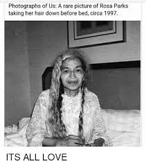 Rosa Parks Meme - photographs of us a rare picture of rosa parks taking her hair down