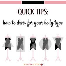 quick tips how to dress for your body type allfreesewing com
