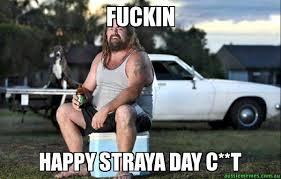 Straya Memes - fuckin happy straya day c t aussie bogan aussie memes
