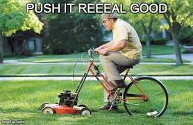 Lawn Mower Meme - image tagged in funny lawnmower imgflip